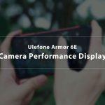 55178 Ulefone Shares Armor 6E Camera Samples Via New Promo Video